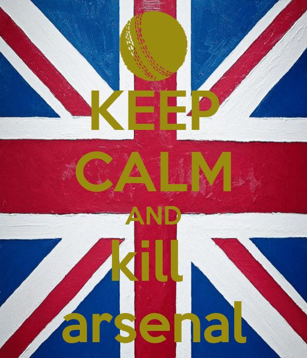 KEEP CALM AND kill  arsenal