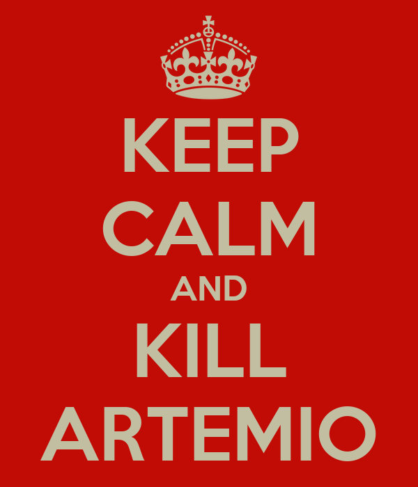 KEEP CALM AND KILL ARTEMIO