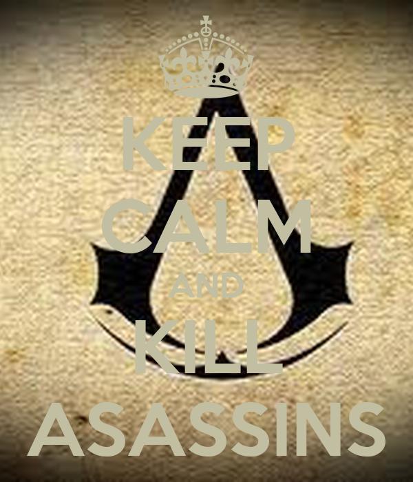 KEEP CALM AND KILL ASASSINS