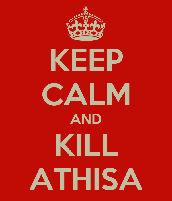KEEP CALM AND KILL ATHISA