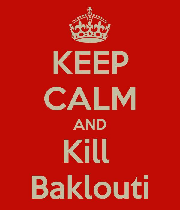 KEEP CALM AND Kill  Baklouti