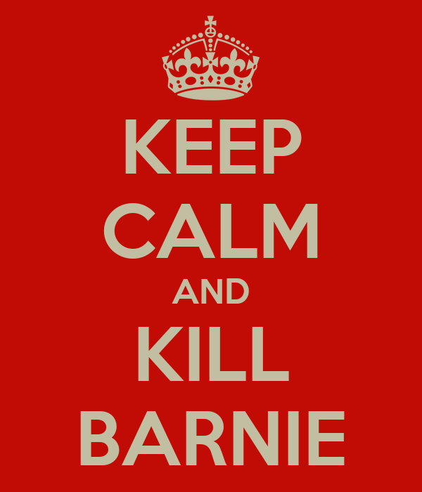 KEEP CALM AND KILL BARNIE