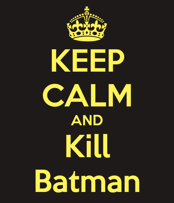 KEEP CALM AND Kill Batman