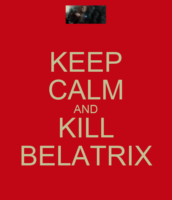 KEEP CALM AND KILL BELATRIX