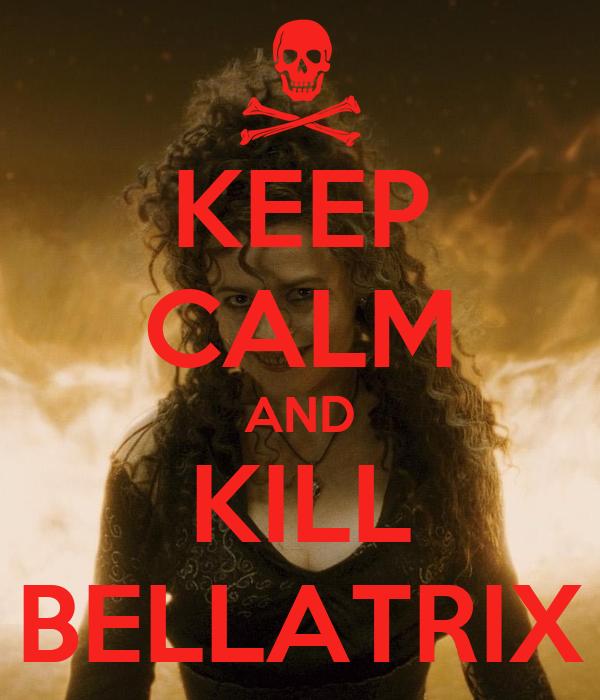 KEEP CALM AND KILL BELLATRIX