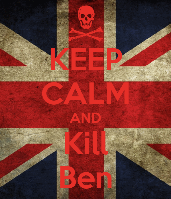 KEEP CALM AND Kill Ben