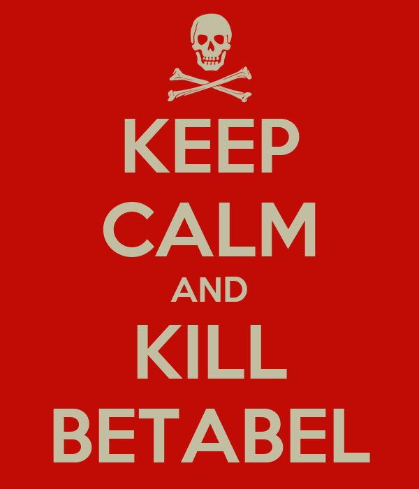 KEEP CALM AND KILL BETABEL