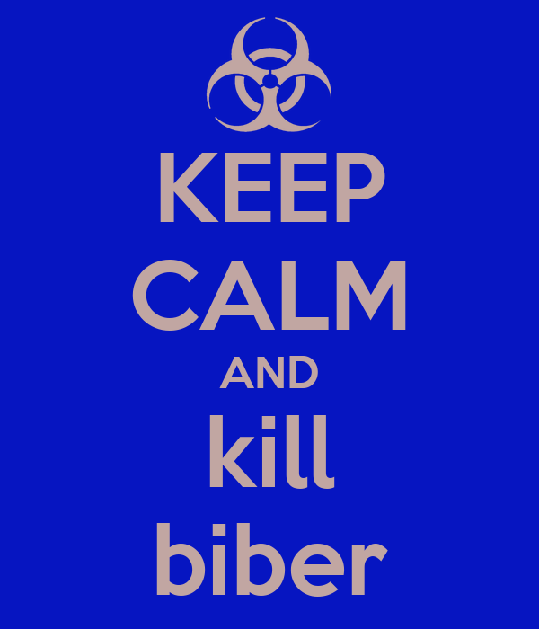 KEEP CALM AND kill biber
