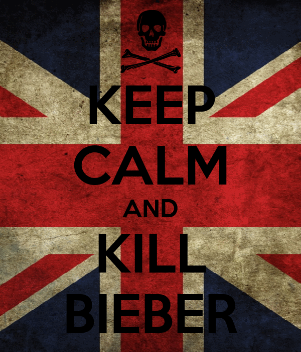 KEEP CALM AND KILL BIEBER