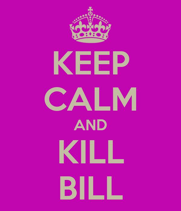 KEEP CALM AND KILL BILL