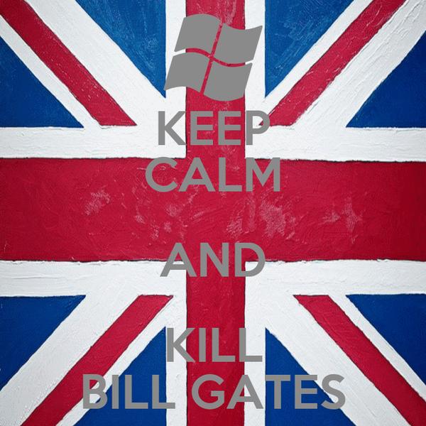KEEP CALM AND KILL BILL GATES