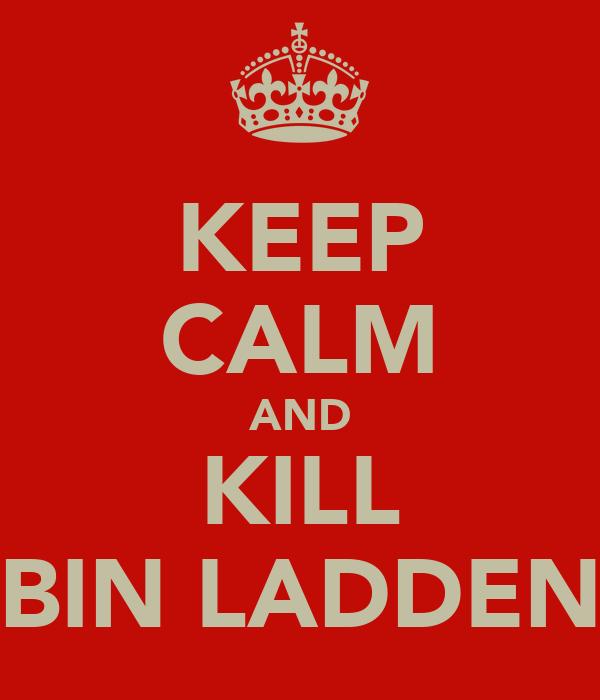 KEEP CALM AND KILL BIN LADDEN