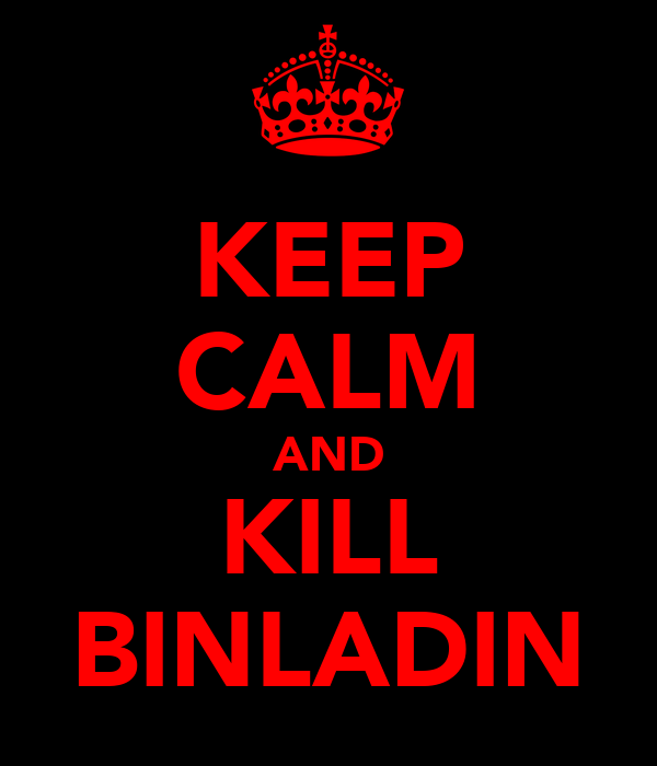 KEEP CALM AND KILL BINLADIN