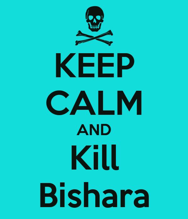 KEEP CALM AND Kill Bishara