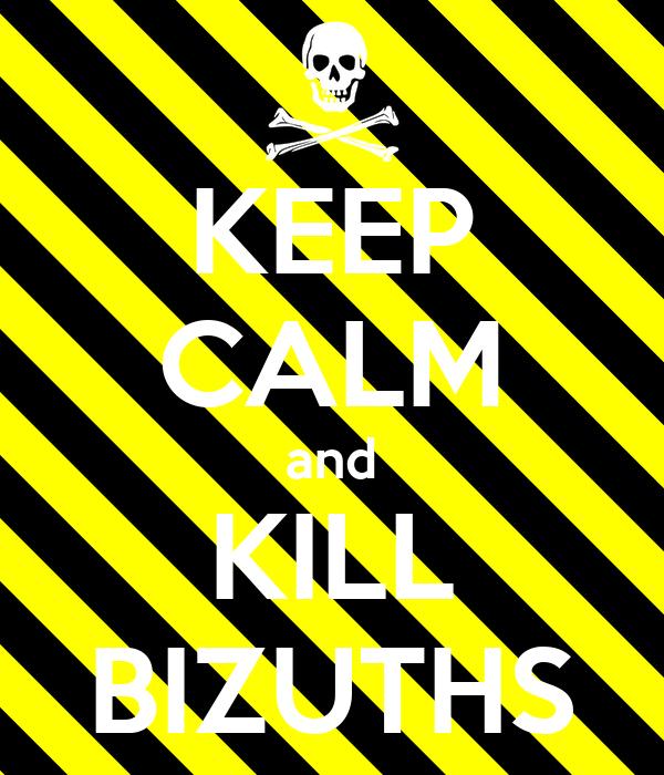 KEEP CALM and KILL BIZUTHS