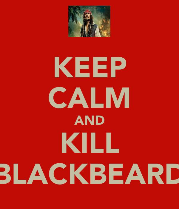 KEEP CALM AND KILL BLACKBEARD