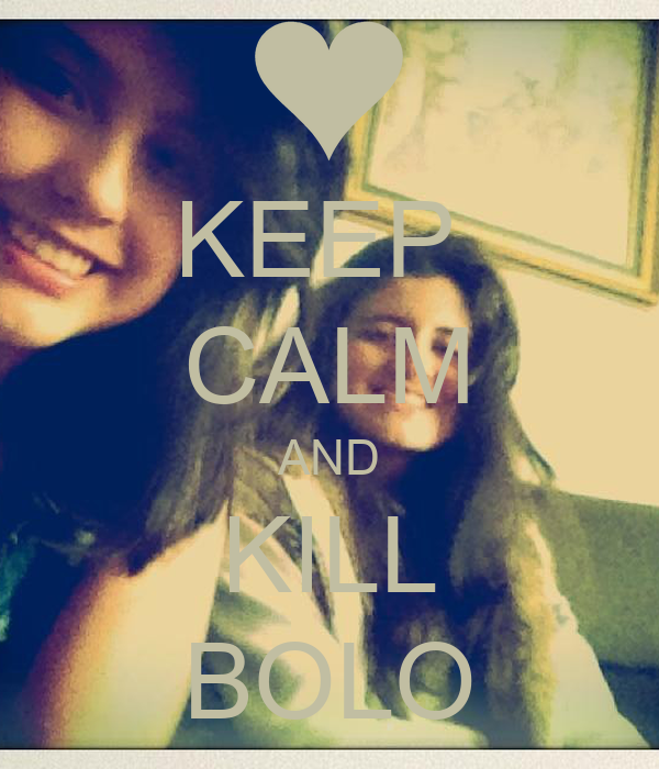 KEEP  CALM AND KILL BOLO