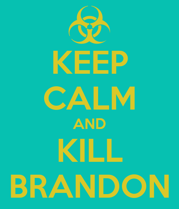 KEEP CALM AND KILL BRANDON