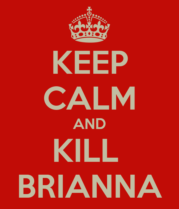 KEEP CALM AND KILL  BRIANNA