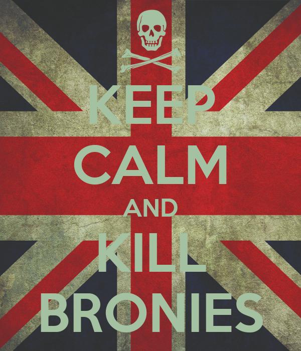 KEEP CALM AND KILL BRONIES