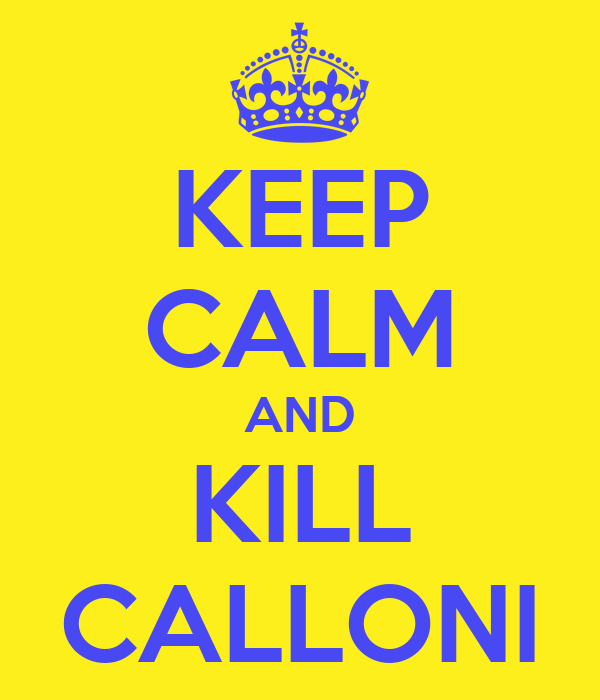 KEEP CALM AND KILL CALLONI