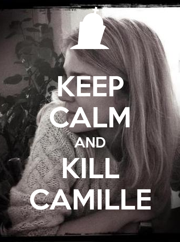 KEEP CALM AND KILL CAMILLE