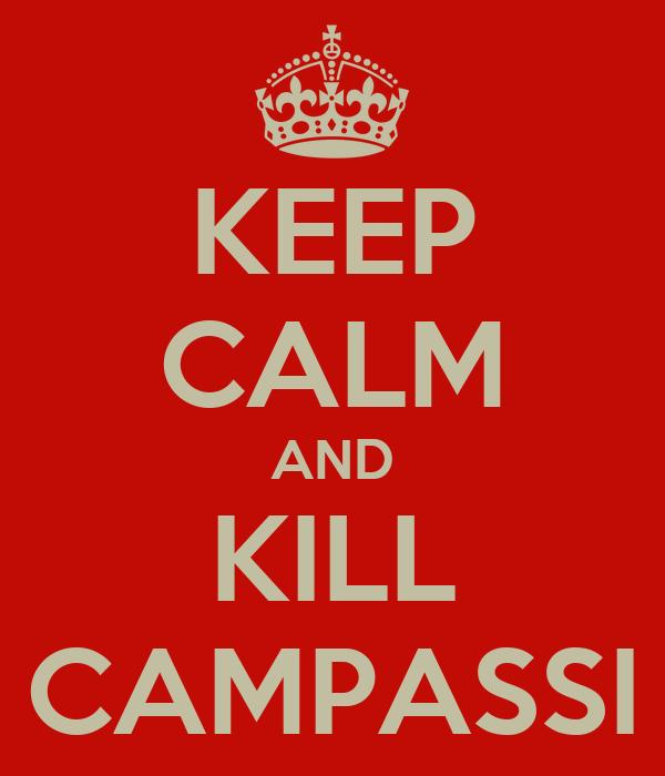 KEEP CALM AND KILL CAMPASSI