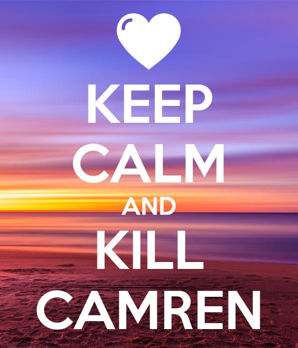 KEEP CALM AND KILL CAMREN