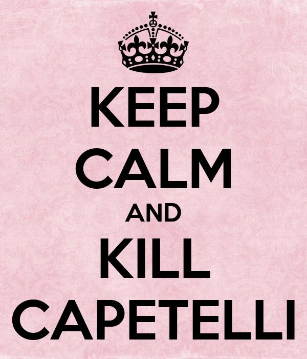 KEEP CALM AND KILL CAPETELLI