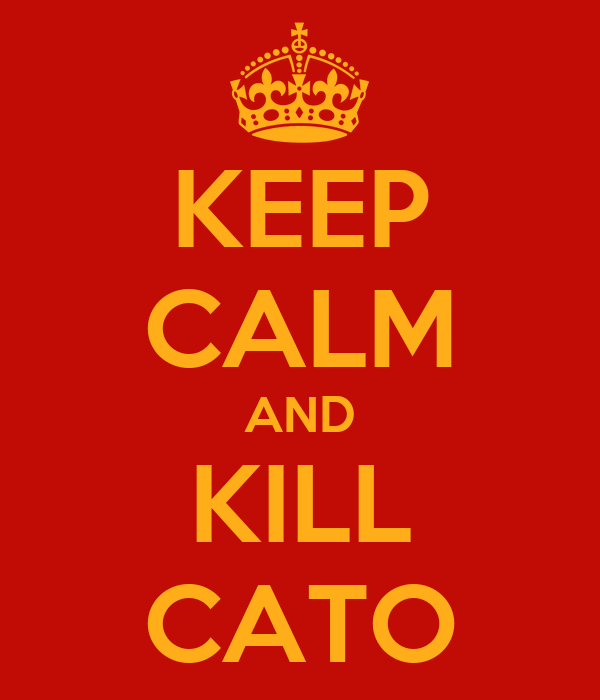 KEEP CALM AND KILL CATO