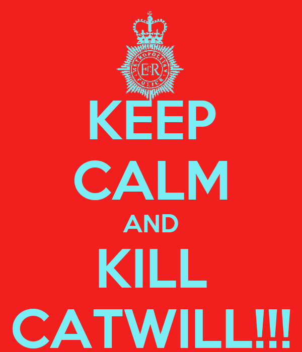 KEEP CALM AND KILL CATWILL!!!