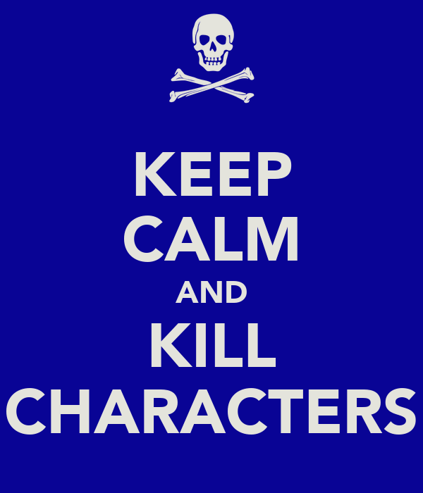 KEEP CALM AND KILL CHARACTERS