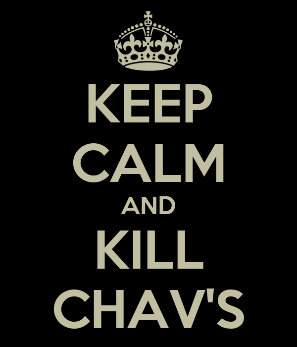 KEEP CALM AND KILL CHAV'S