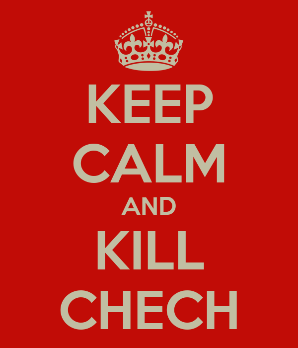 KEEP CALM AND KILL CHECH