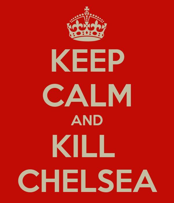 KEEP CALM AND KILL  CHELSEA