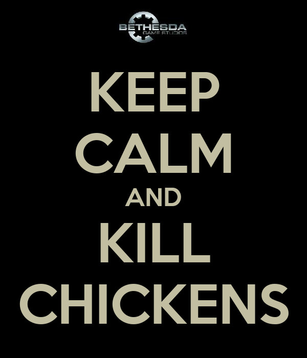KEEP CALM AND KILL CHICKENS