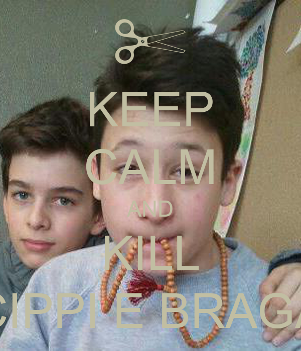 KEEP CALM AND KILL CIPPI E BRAGA