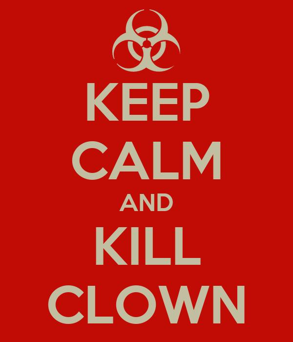 KEEP CALM AND KILL CLOWN