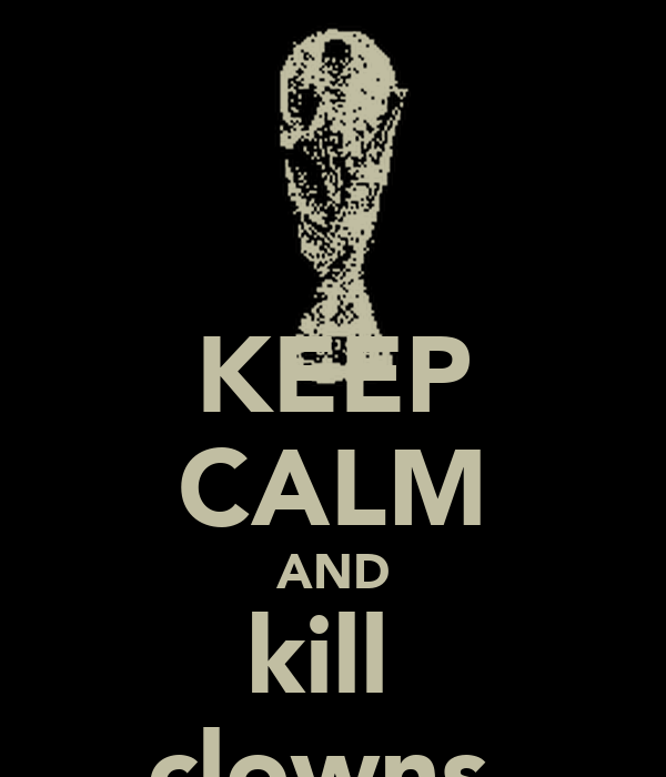 KEEP CALM AND kill  clowns