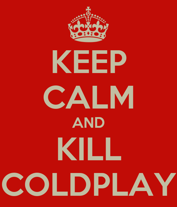 KEEP CALM AND KILL COLDPLAY