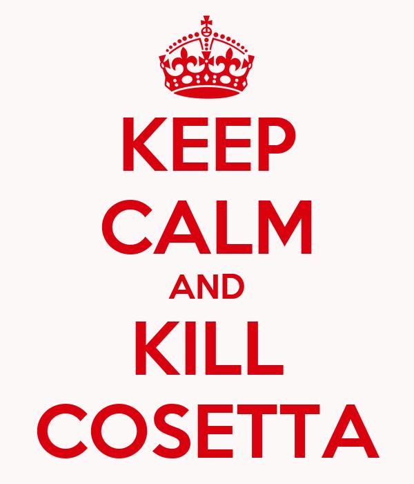 KEEP CALM AND KILL COSETTA