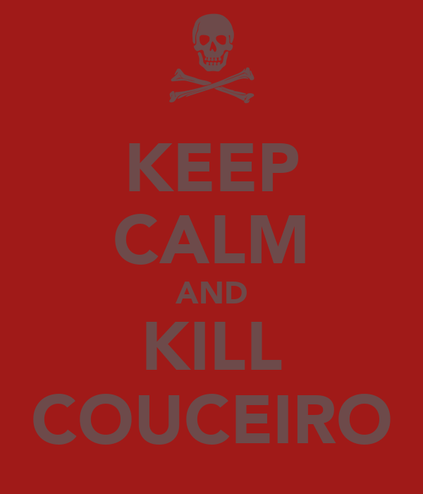 KEEP CALM AND KILL COUCEIRO
