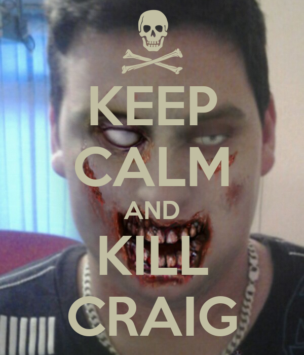 KEEP CALM AND KILL CRAIG