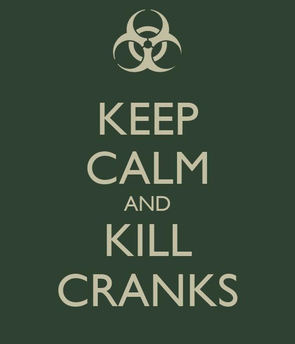 KEEP CALM AND KILL CRANKS