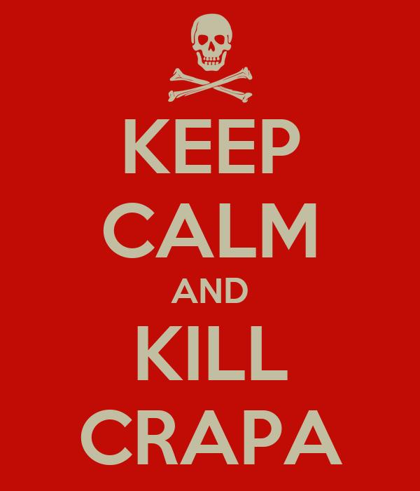 KEEP CALM AND KILL CRAPA