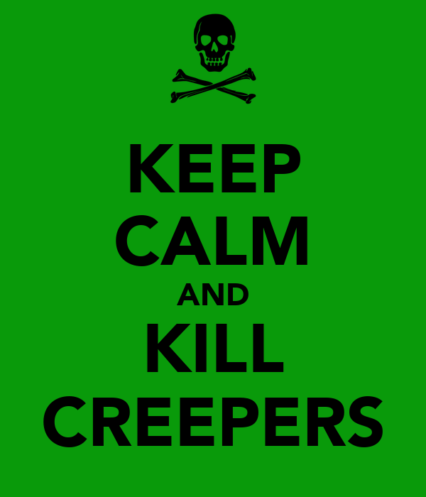 KEEP CALM AND KILL CREEPERS