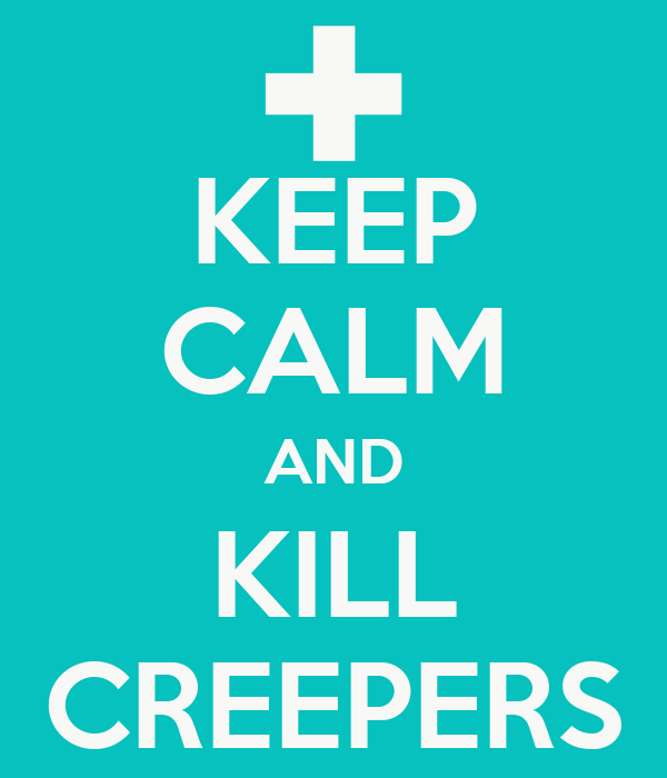 KEEP CALM AND KILL CREEPERS