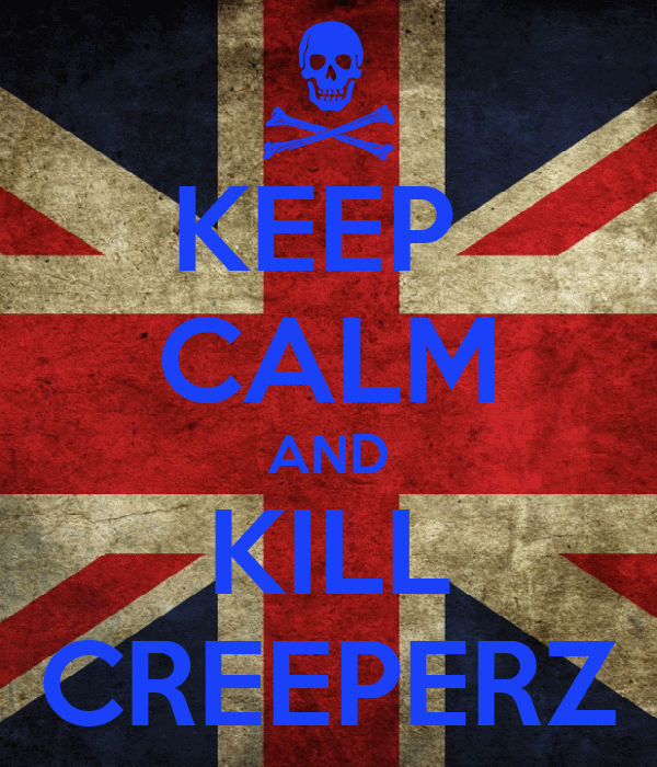 KEEP  CALM AND KILL CREEPERZ