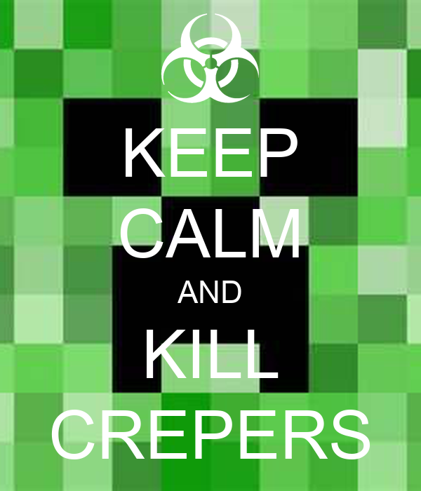 KEEP CALM AND KILL CREPERS