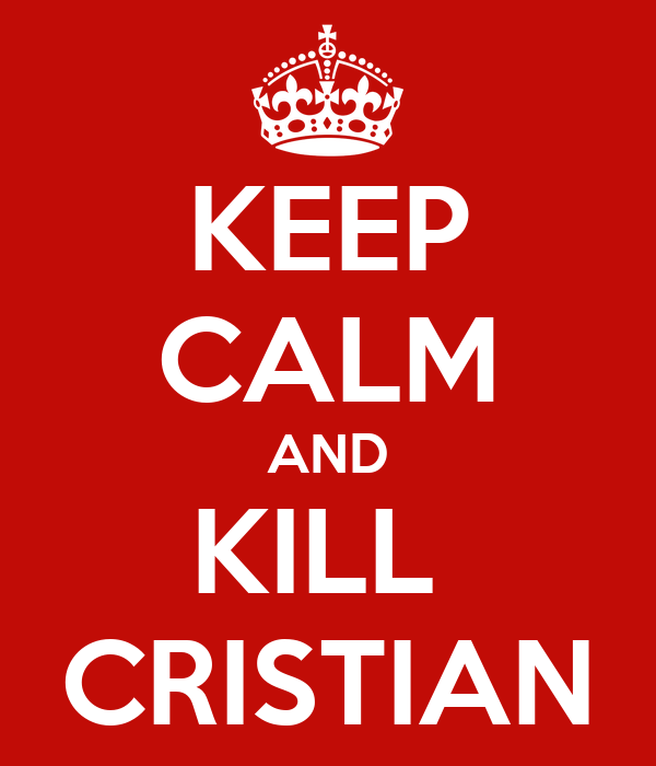 KEEP CALM AND KILL  CRISTIAN